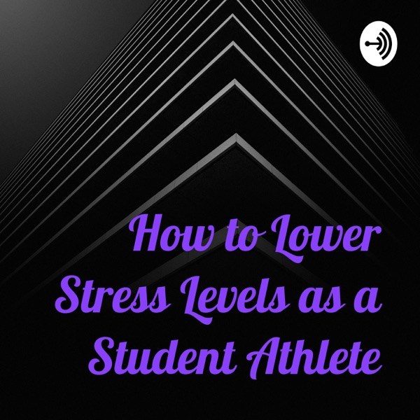 How to Lower Stress Levels as a Student Athlete