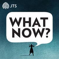 What Now? A JTS Podcast podcast
