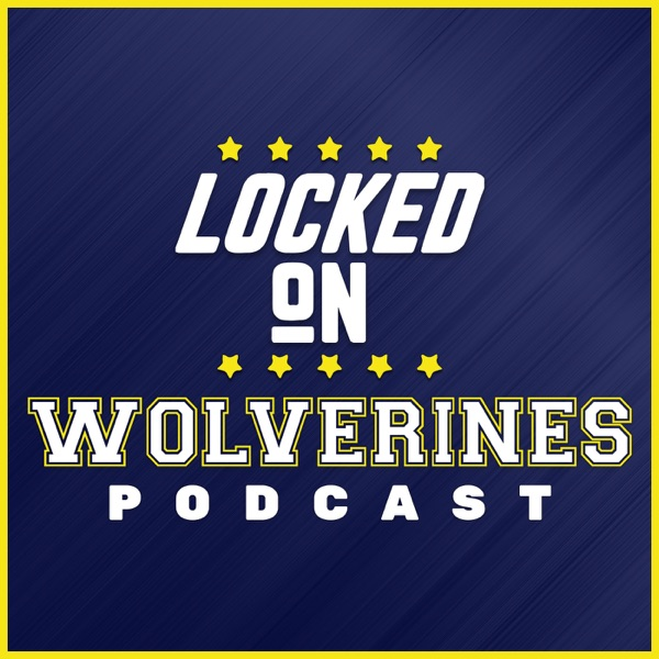 Locked On Wolverines - Daily Podcast On Michigan Wolverines Football & Basketball