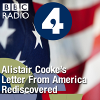 Letter from America by Alistair Cooke: Alistair Cooke's Letter from America Rediscovered podcast