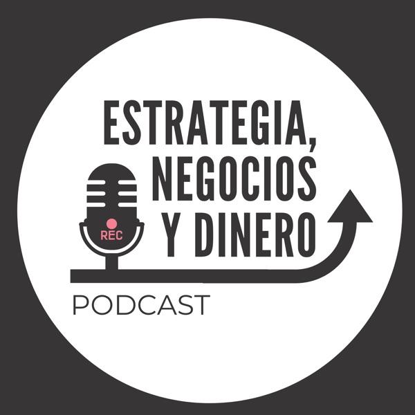Estrategia, Negocios y Dinero Podcast