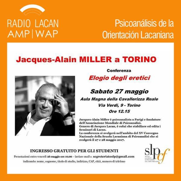 RadioLacan.com | Edición especial: Elogio de los heréticos. Conferencia de Jacques-Alain Miller en el Congreso de la SLP Tu