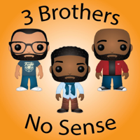 3 Brothers...No Sense podcast