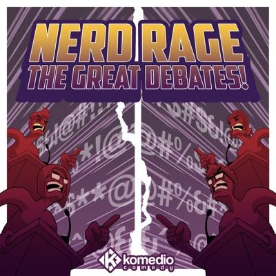 Nerd Rage: The Great Debates!