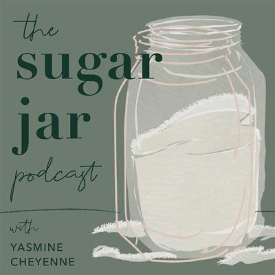 The Sugar Jar Podcast:Yasmine Cheyenne