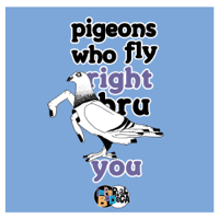 Pigeons Who Fly Right Thru podcast