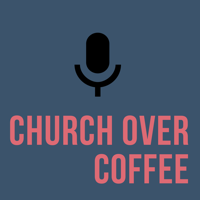 Church Over Coffee podcast