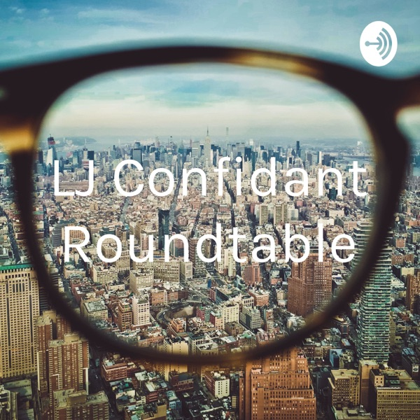 LJ Confidant Roundtable