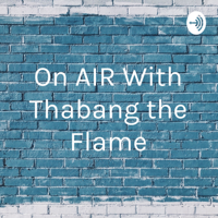 On AIR With Thabang the Flame podcast