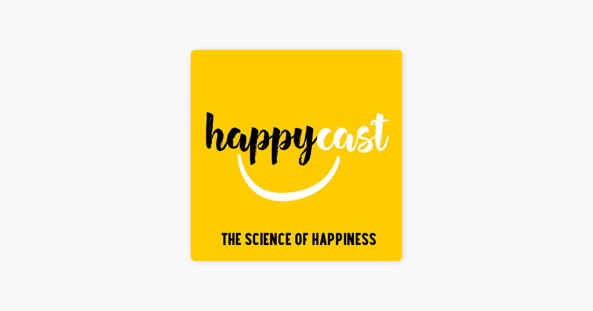 Happycast: The Science of Happiness on Apple Podcasts