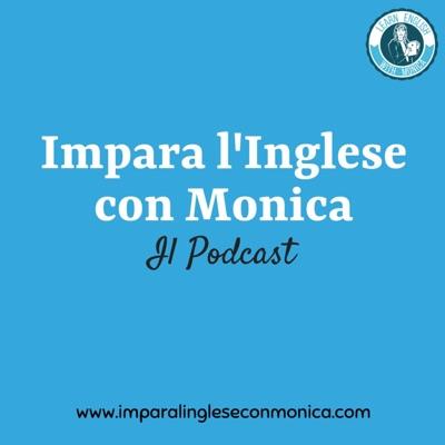 Impara l'Inglese con Monica Podcast:Impara l'Inglese con Monica