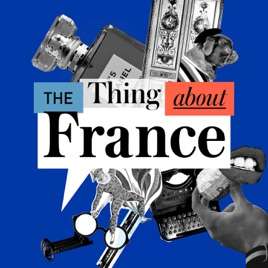 The Thing About France on Apple Podcasts