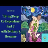 Episode 13: Diving Deep: Co-Dependency Part 2 with Bethany & Roxanne