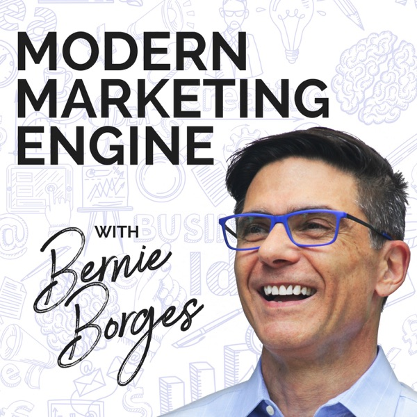 Modern Marketing Engine podcast hosted by Bernie Borges podcast show image