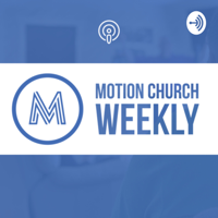 Motion Church Weekly podcast