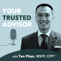 Your Trusted Advisor with Tan Phan, MSFP, CFP® podcast