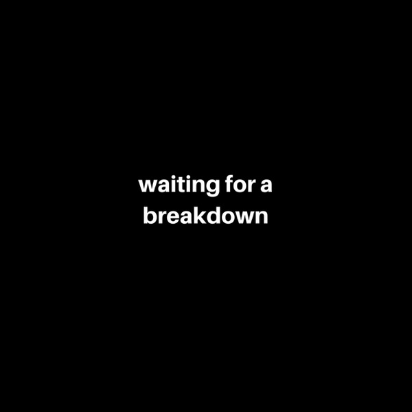 Waiting For A Breakdown