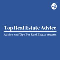 TopRealEstateAdvice.com Podcast podcast