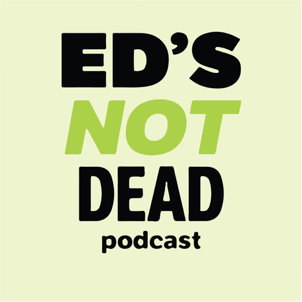 Ed's (Not) Dead Podcast - The All Things Education Podcast