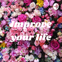Improve your life podcast