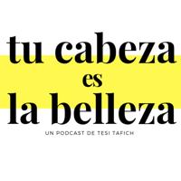 Tu cabeza es la belleza podcast