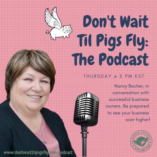 Nancy Becher's Don't Wait Til Pigs Fly