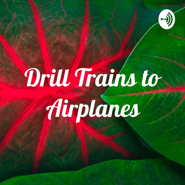 Drill Trains to Airplanes