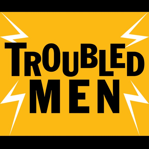 Troubled Men Podcast