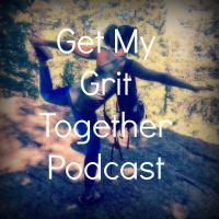Get My Grit Together Podcast podcast