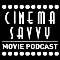 Cinema Savvy Movie Podcast podcast