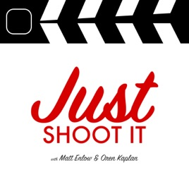 Just Shoot It: A Podcast about Filmmaking, Screenwriting and