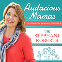 Audacious Mamas - Inspiration and Strategies for Mompreneurs podcast