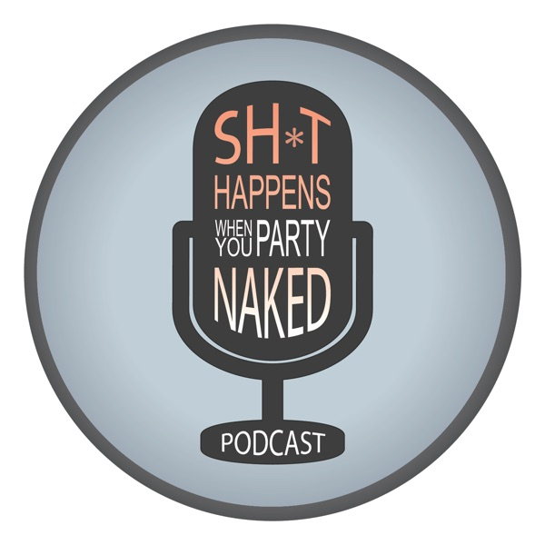 Sh*t Happens When You Party Naked podcast show image