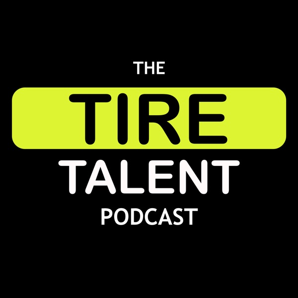 The Tire Talent Podcast: Exploring Talent Acquisition In Today's Tire Industry