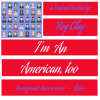 I'm An American Too (hosted by Reg Clay) podcast