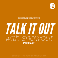 TALK IT OUT WITH SHOWOUT podcast