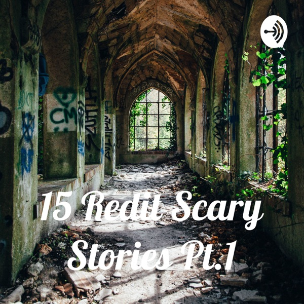 15 Redit Scary Stories Pt.1