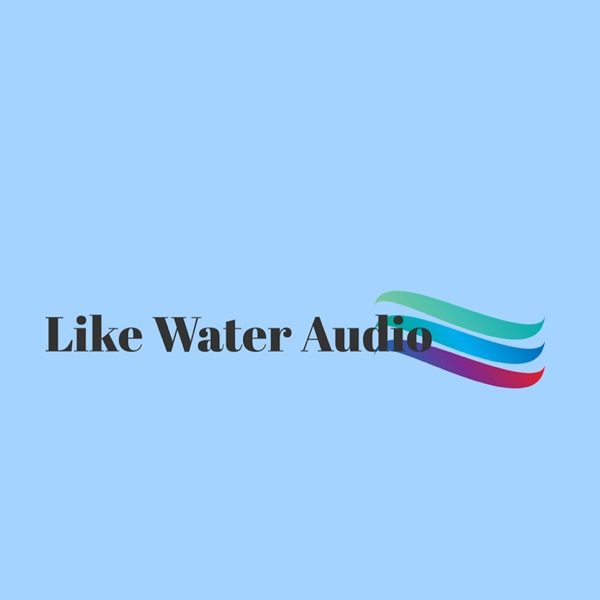 Like Water Audio