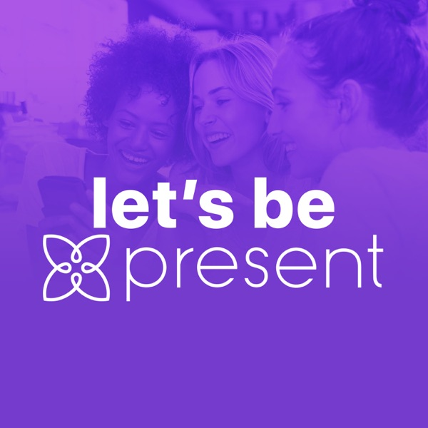 Let's Be Present Podcast