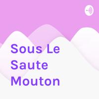 Sous Le Saute Mouton podcast