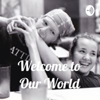 Welcome to Our World podcast