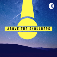 Above the Shoulders Podcast podcast