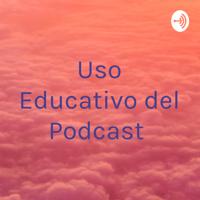 Uso Educativo del Podcast podcast