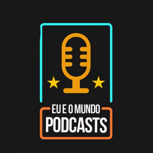 Eu e o Mundo Podcasts