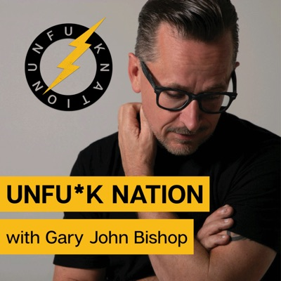 Unfuck Nation with Gary John Bishop:Gary John Bishop