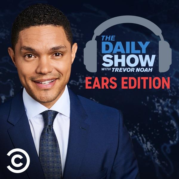 The Daily Show With Trevor Noah: Ears Edition | Podbay