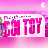 Playtime With Boi Toy podcast
