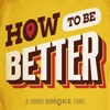 How To Be Better artwork