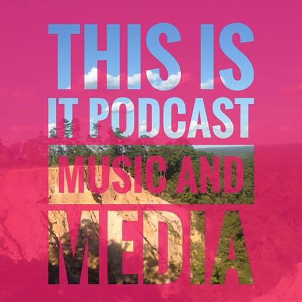This Is It Podcast: Music and Media Podcast