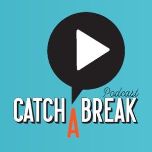 Catch A Break Podcast